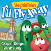 Play & Download I'll Fly Away- Gospel Songs Sing-Along by VeggieTales | Napster