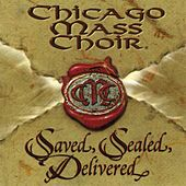 Play & Download Saved, Sealed, Delivered by Chicago Mass Choir | Napster