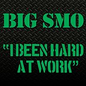 I Been Hard At Work by Big Smo