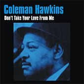 Don't Take Your Love from Me by Coleman Hawkins