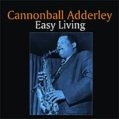 Easy Living by Cannonball Adderley