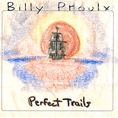 Play & Download Perfect Trails by Billy Proulx | Napster