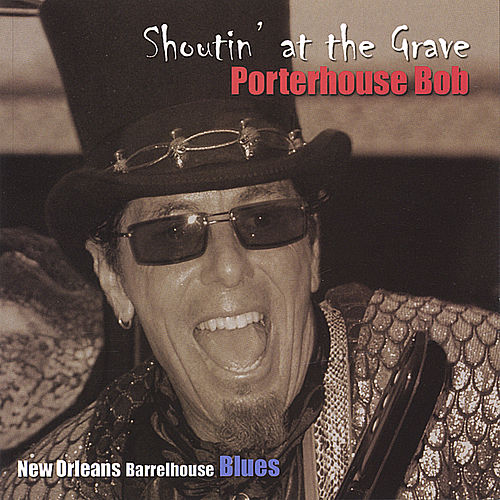 Play & Download Shoutin' at the Grave by Porterhouse Bob | Napster