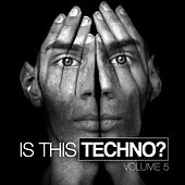Play & Download Is This Techno?, Vol. 5 by Various Artists | Napster