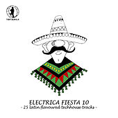 Play & Download Electrica Fiesta 10 - Latin Flavoured Techhouse Tracks by Various Artists | Napster