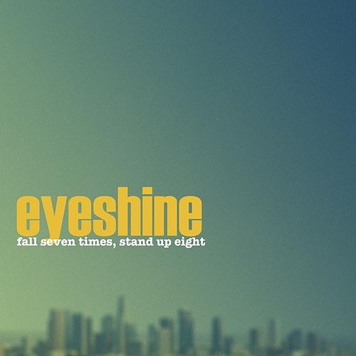 Play & Download Fall Seven Times, Stand Up Eight by Eyeshine | Napster