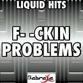 F--Kin' Problems - a Tribute to a$ap Rocky, Drake, 2 Chainz and Kendrick Lamar by Liquid Hits