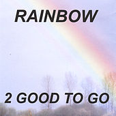 Play & Download Rainbow by 2 Good To Go | Napster