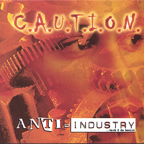 Anti-industry by C.A.U.T.I.O.N.
