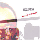 Through the Struggle by Danke