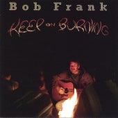 Keep On Burning by Bob Frank