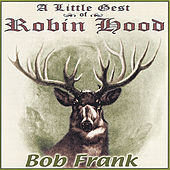 A Little Gest of Robin Hood by Bob Frank