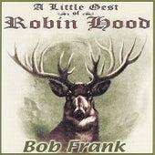 A Little Gest of Robin Hood by Bob Frank
