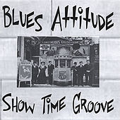 Show Time Groove by Blues Attitude