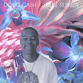 Blue Rubber by Doug Cash