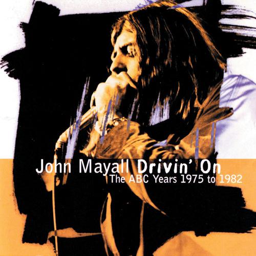 Play & Download Drivin' On: The ABC Years 1975-1982 by John Mayall | Napster