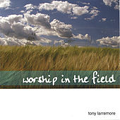 Play & Download Worship In The Field by Tony Larremore | Napster