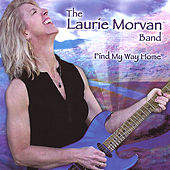 Play & Download Find My Way Home by The Laurie Morvan Band | Napster