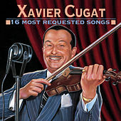 Play & Download 16 Most Requested Songs by Xavier Cugat | Napster