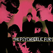 Play & Download The Psychedelic Furs by The Psychedelic Furs | Napster