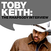Play & Download Toby Keith: The Rhapsody Interview by Toby Keith | Napster