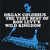 'organ Colossus' The Very Best Of Rlwk by Ron Levy's Wild Kingdom