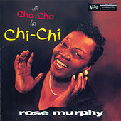 Play & Download Not Cha Cha But Chi Chi by Rose Murphy | Napster