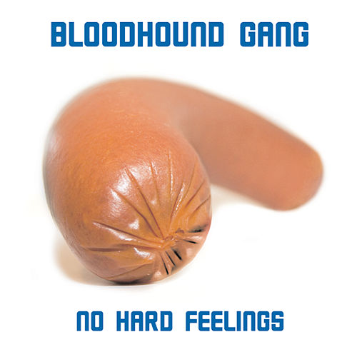 Play & Download No Hard Feelings by Bloodhound Gang | Napster