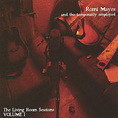 Romi Mayes and The Temporarily Employed: The Living Room Sessions VOLUME ONE by Romi Mayes