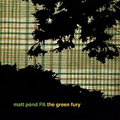 Play & Download The Green Fury by Matt Pond PA | Napster