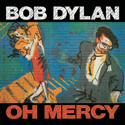 Oh Mercy by Bob Dylan
