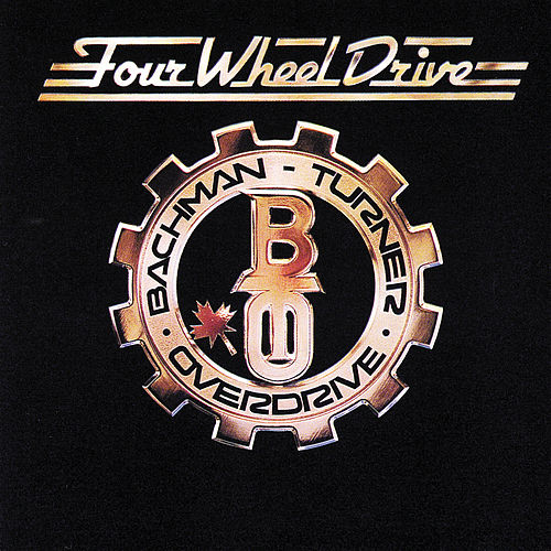 Play & Download Four Wheel Drive by Bachman-Turner Overdrive | Napster