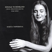 Play & Download Homage To Homeland - Czech, Moravian & Slovak Folk Songs by Marta Topferova | Napster