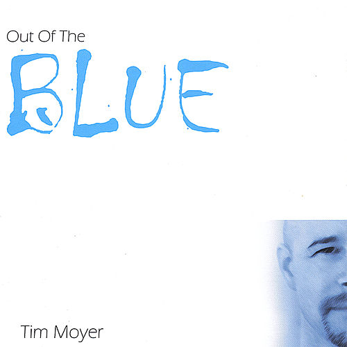 Play & Download Out of the Blue by Tim Moyer | Napster