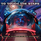 To Touch the Stars - A Musical Celebration of Space Exploration by Various Artists