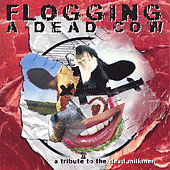 Play & Download Flogging A Dead Cow: A Tribute To The Dead Milkmen by Various Artists | Napster
