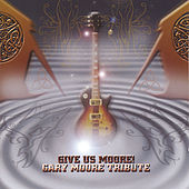 Give Us Moore! - Gary Moore Tribute by Various Artists