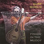 Play & Download Fishin' in the Muddy by Gurf Morlix | Napster