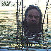 Play & Download Toad of Titicaca by Gurf Morlix | Napster