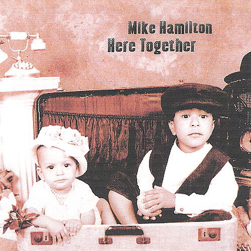 Play & Download Here Together by Mike Hamilton | Napster