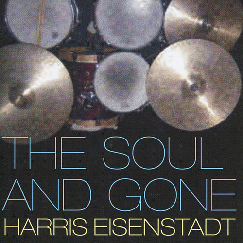 Play & Download The Soul and Gone by Harris Eisenstadt | Napster