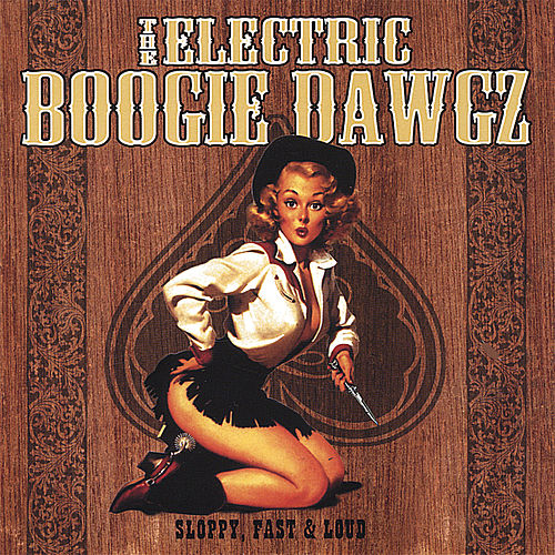 Play & Download Sloppy, Fast & Loud by The Electric Boogie Dawgz | Napster