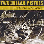 You Ruined Everything by Two Dollar Pistols