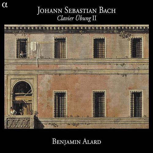 Play & Download Bach: Clavierubung, Part II by Benjamin Alard | Napster
