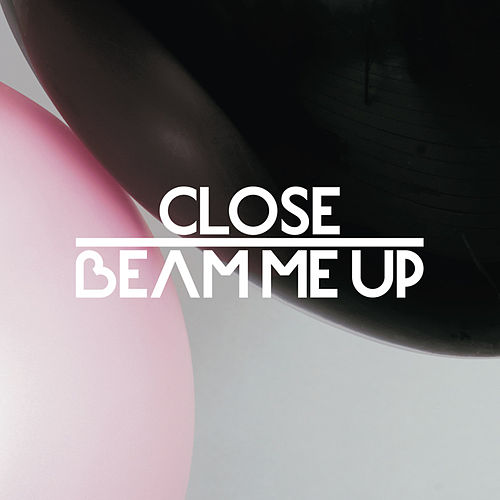 Beam Me Up feat. Charlene Soraia & Scuba - Remixes by CLOSE