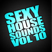 Sexy House Sounds, Vol. 10 by Various Artists