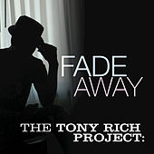 Play & Download Fade Away by The Tony Rich Project | Napster