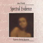 Play & Download Cloidt: Spectral Evidence by Cypress String Quartet | Napster