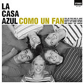 Como Un Fan (2012 Extended Reedition) de La Casa Azul