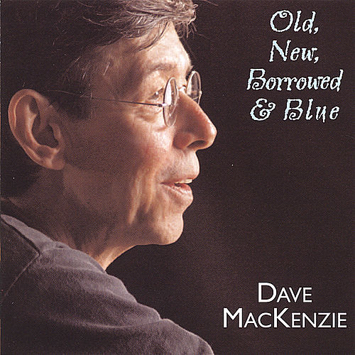 Play & Download Old, New, Borrowed & Blue by Dave MacKenzie | Napster